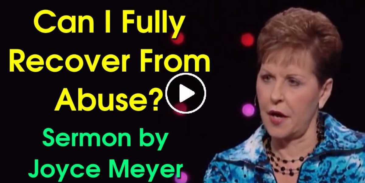 Joyce Meyer - Can I Fully Recover From Abuse?