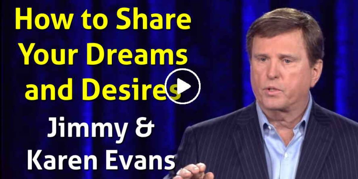 How to Share Your Dreams and Desires - Jimmy & Karen Evans (February-22-2021)