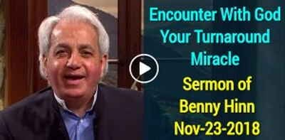 Encounter With God Your Turnaround Miracle - Benny Hinn (November-23-2018)