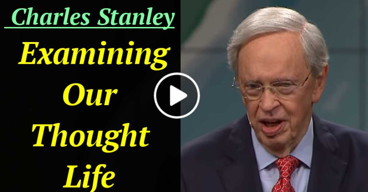 Examining Our Thought Life – Dr. Charles Stanley (September-09-2020)