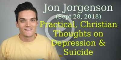 Jon Jorgenson (Sept 28, 2018) - Practical, Christian Thoughts on Depression & Suicide