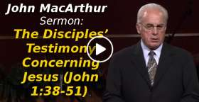 John MacArthur-The Disciples' Testimony Concerning Jesus (John 1:38-51) (October-17-2019)