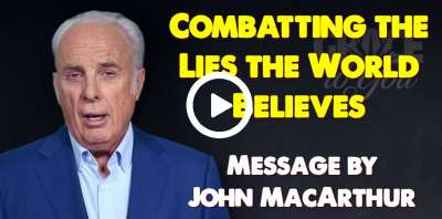 Combatting the Lies the World Believes - John MacArthur (July-05-2019)