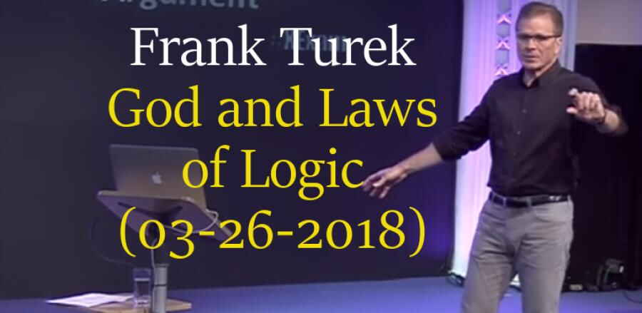 God and Laws of Logic, March 26, 2018 -  Frank Turek