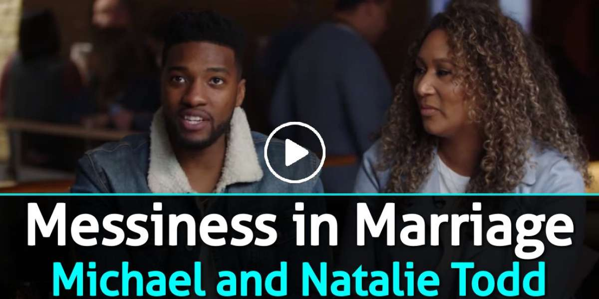 Messiness in Marriage - Michael and Natalie Todd