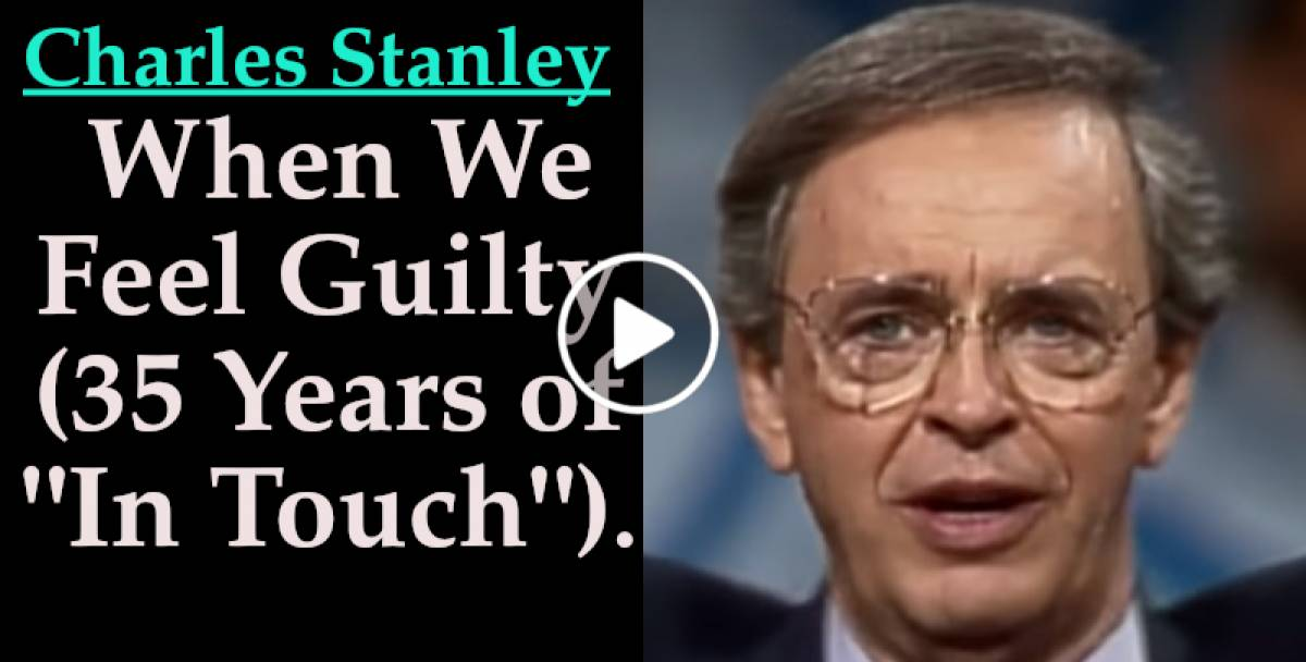 "Charles Stanley-When We Feel Guilty (35 Years of ""In Touch"") (September-24-2019)"