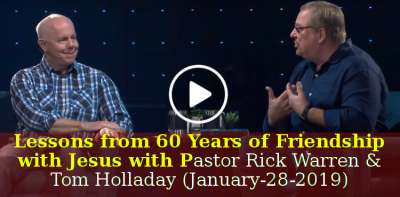 Lessons from 60 Years of Friendship with Jesus with Pastor Rick Warren & Tom Holladay (January-28-2019)