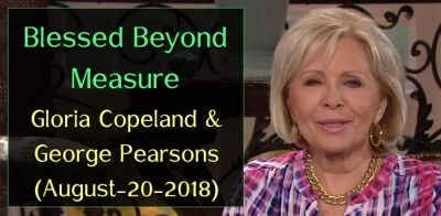 Blessed Beyond Measure - Gloria Copeland & George Pearsons (August-20-2018)