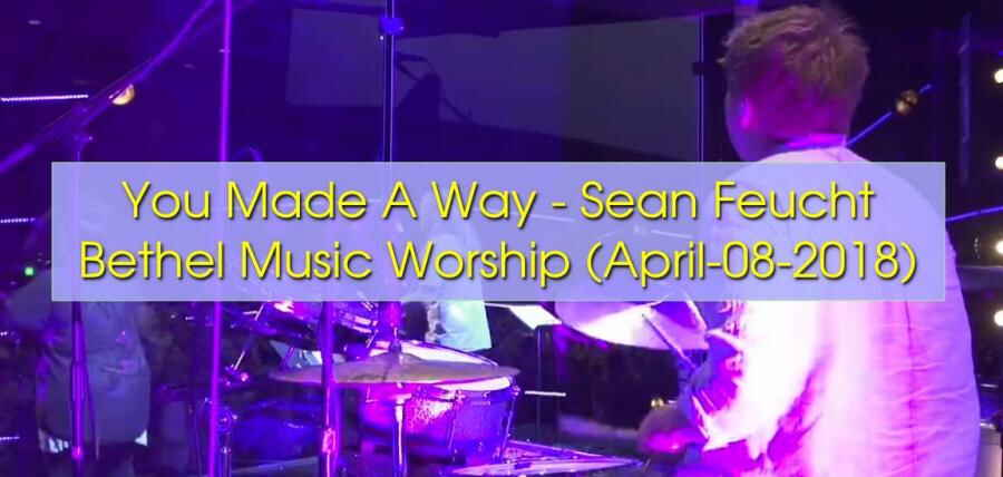 You Made A Way - Sean Feucht | Bethel Music Worship (April-08-2018)