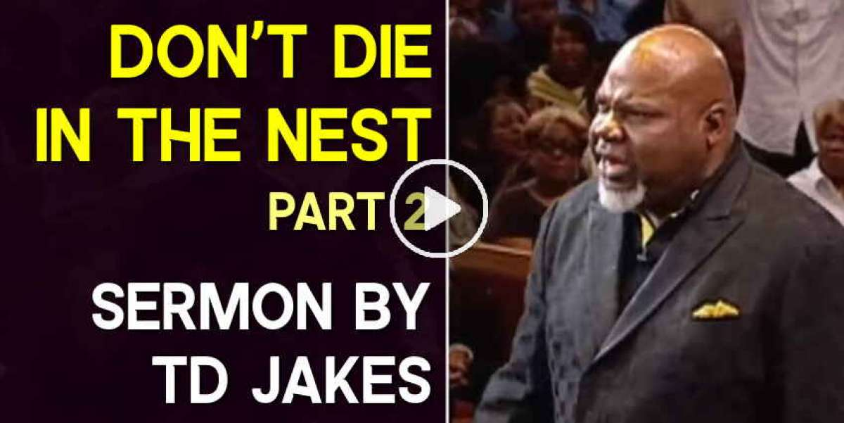 TD Jakes - Time to Fly - DON'T DIE IN THE NEST - Part 2 (January-25-2021)