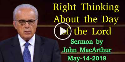 Right Thinking About the Day of the Lord - John MacArthur (May-14-2019)