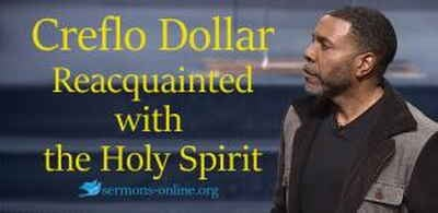 Creflo Dollar sermon Reacquainted with the Holy Spirit. Last night 2017 online