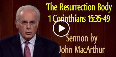 The Resurrection Body (1 Corinthians 15:35-49) - John MacArthur (April-16-2019)