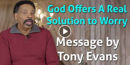 God Offers A Real Solution to Worry - Tony Evans (March-02-2021)