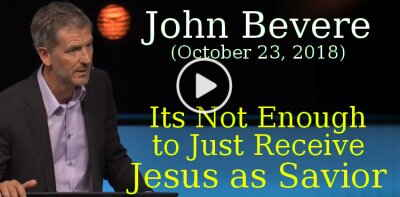 John Bevere (October 23, 2018) - Its Not Enough to Just Receive Jesus as Savior