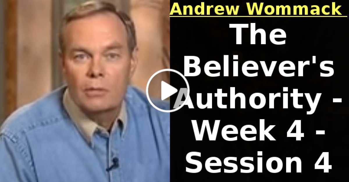Andrew Wommack: The Believer's Authority - Week 4 - Session 4 (September-07-2020)