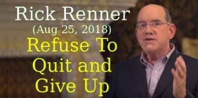 Rick Renner (Aug 25, 2018) - Refuse To Quit and Give Up
