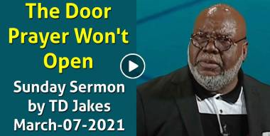 The Door Prayer Won't Open - TD Jakes Sunday Sermon March-07-2021
