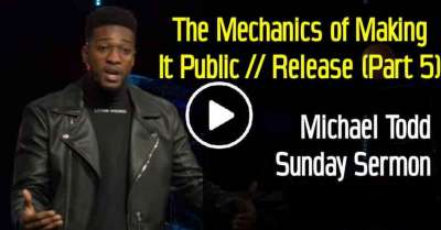 Michael Todd - Sunday Sermon February-04-2019 - The Mechanics of Making It Public // Release (Part 5)