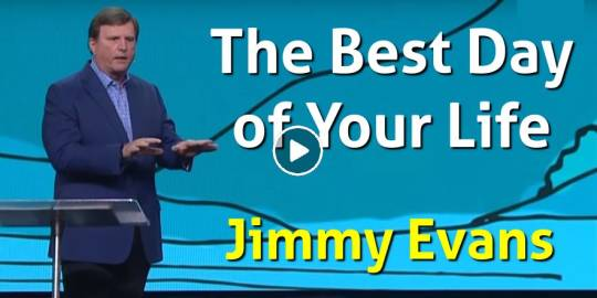 Jimmy Evans (Jul 30, 2018) – Redeemed Home – The Best Day of Your Life