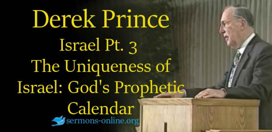 Israel: Past, Present & Future, Pt 3 - The Uniqueness of Israel: God's Prophetic Calendar - Derek Prince