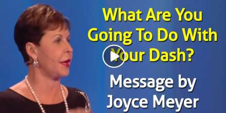 Joyce Meyer sermon What Are You Going To Do With Your Dash? online