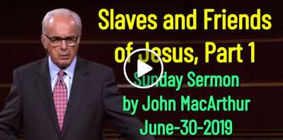 John MacArthur June-30-2019 Sunday Sermon: Slaves and Friends of Jesus, Part 1