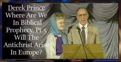 Derek Prince sermon Where Are We In Biblical Prophecy, Pt 5 - Will The Antichrist Arise In Europe? - online
