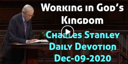 Working in God's Kingdom - Charles Stanley Daily Devotion (December-09-2020)