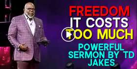 Freedom It Costs Too Much - TD Jakes (December-14-2019)