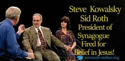 Archive program aired 1999. President of Synagogue Fired for Belief in Jesus! Steve Kowalsky, Sid Roth sermon online