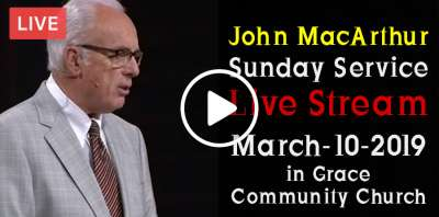 John MacArthur Sunday Service Live Stream March-10-2019 in Grace Community Church