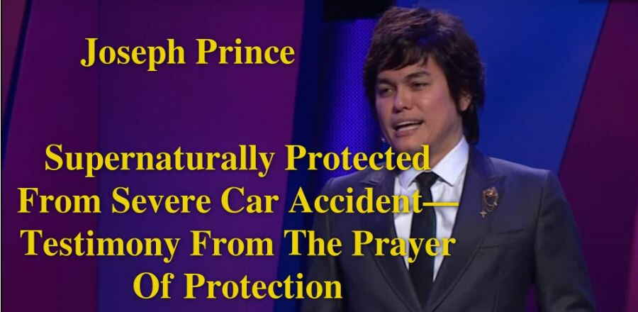 Joseph Prince - Supernaturally Protected From Severe Car Accident—Testimony From The Prayer Of Protection
