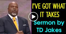 TD Jakes - I'VE GOT WHAT IT TAKES (August-20-2019)