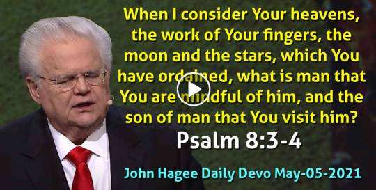 Psalm 8:3-4 - John Hagee Daily Devotional (May-05-2021)
