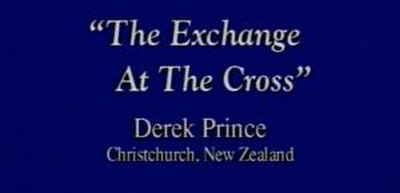 The Exchange at the Cross - Derek Prince