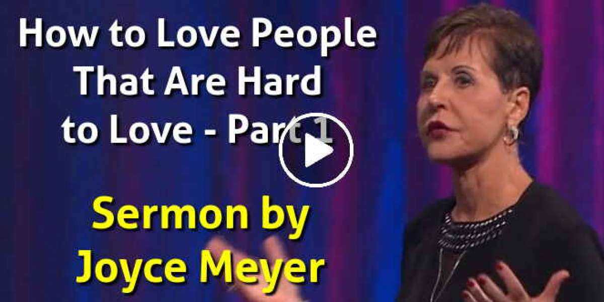 How to Love People That Are Hard to Love  - Joyce Meyer