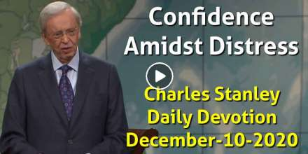 Confidence Amidst Distress - Charles Stanley Daily Devotion (December-10-2020)