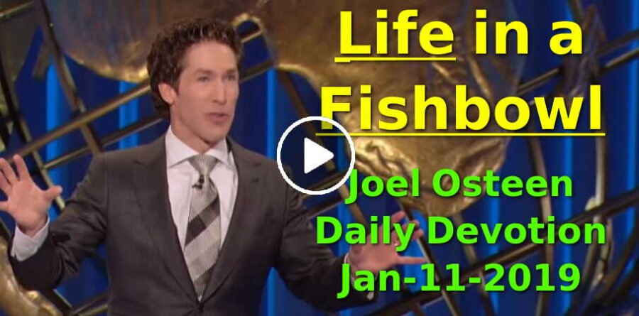 Life in a Fishbowl - Joel Osteen Daily Devotion (January-11-2019)