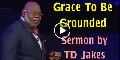 TD Jakes Sermon - Grace To Be Grounded