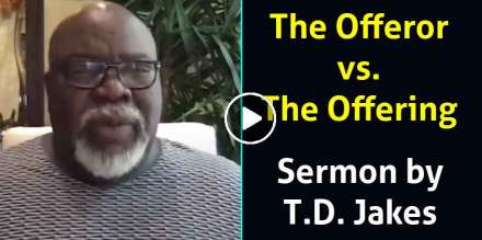 The Offeror vs. The Offering - Bishop T.D. Jakes (December-19-2020)
