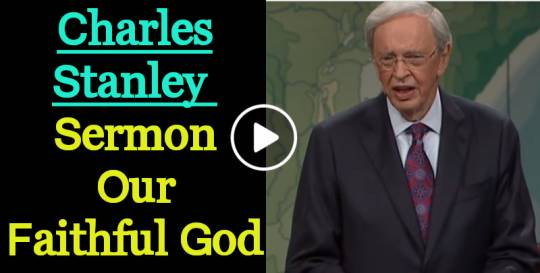 Sermon of Dr. Charles Stanley - Our Faithful God (May-26-2018)