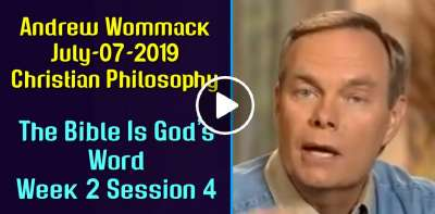 Andrew Wommack: Christian Philosophy: The Bible Is God's Word Week 2 Session 4 (July-07-2019)