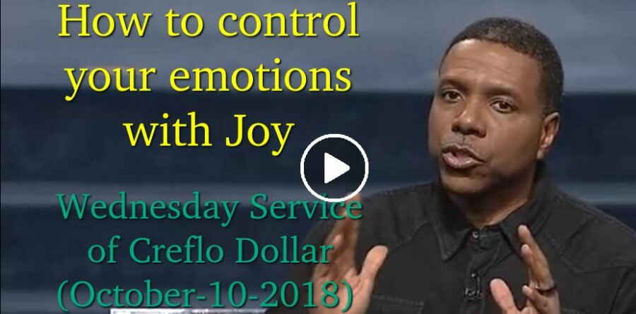 Creflo Dollar, Wednesday Service (October-10-2018) How to control your emotions with Joy