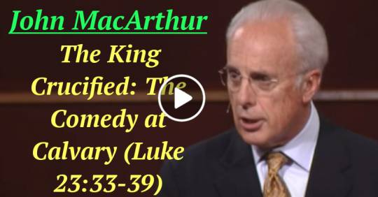 The King Crucified: The Comedy at Calvary (Luke 23:33-39) (Merch-01-2021) John MacArthur