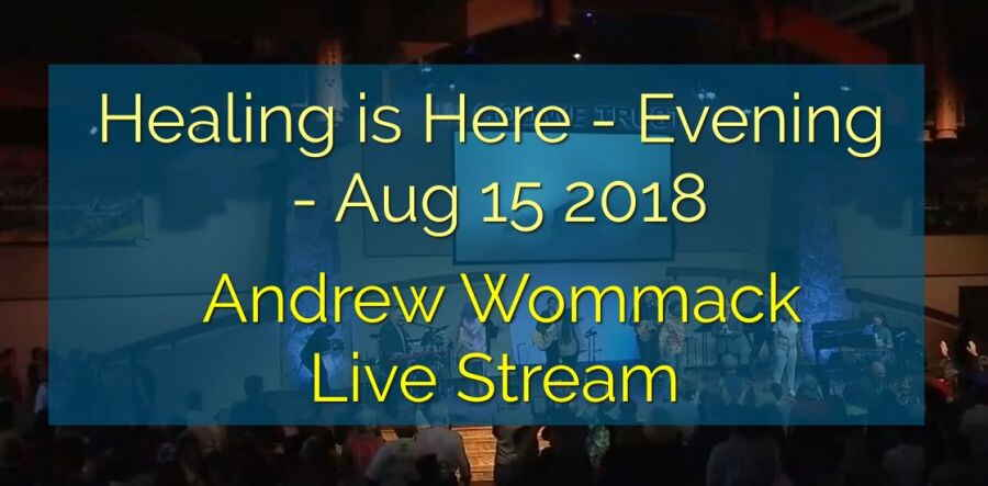 Healing is Here - Evening - Aug 15 2018 - Andrew Wommack Live Stream