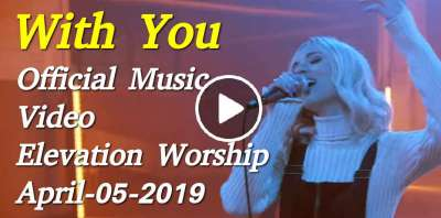 With You - Official Music Video - Elevation Worship (April-05-2019)