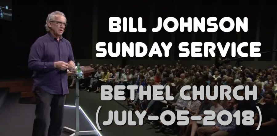 BILL JOHNSON - Sunday Service - Bethel Church (July-05-2018)