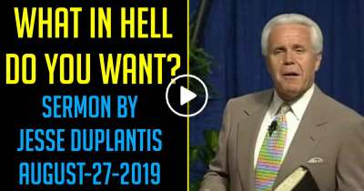 What In Hell Do You Want? - Jesse Duplantis (August-27-2019)