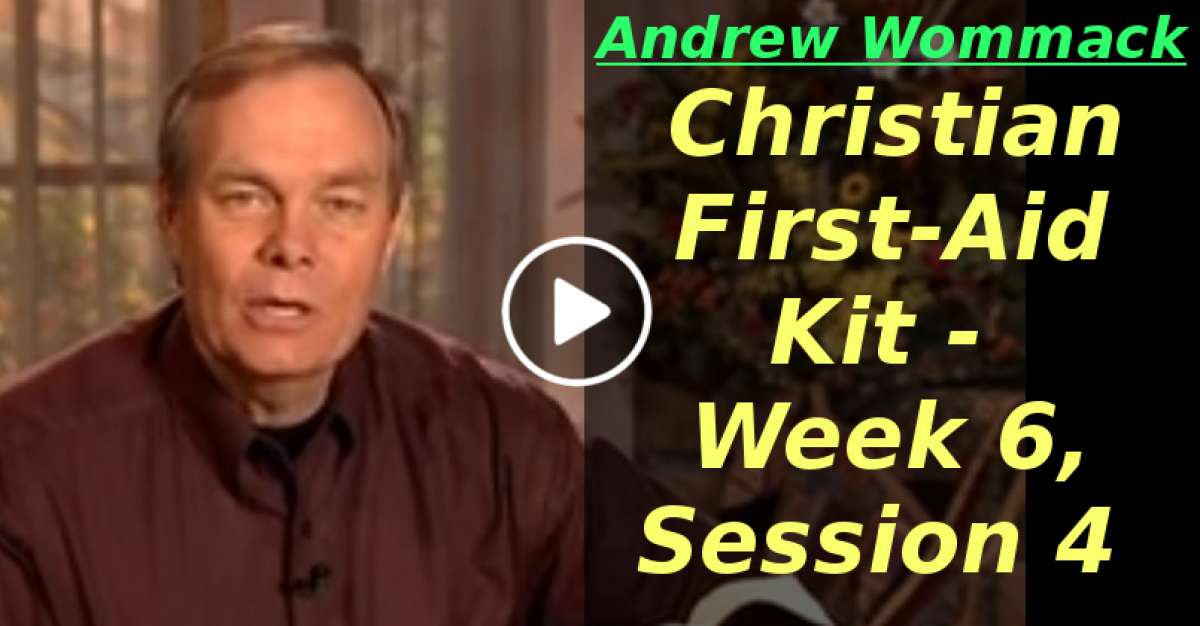 Andrew Wommack: Christian First-Aid Kit - Week 6, Session 4 (April-04-2020)